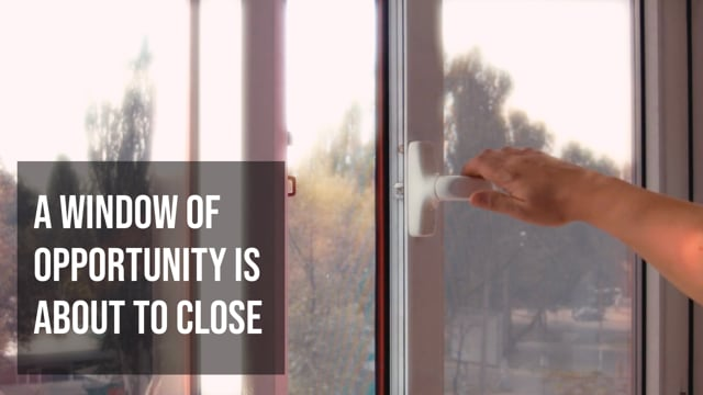 The Window Of Opportunity Is About To Close.
